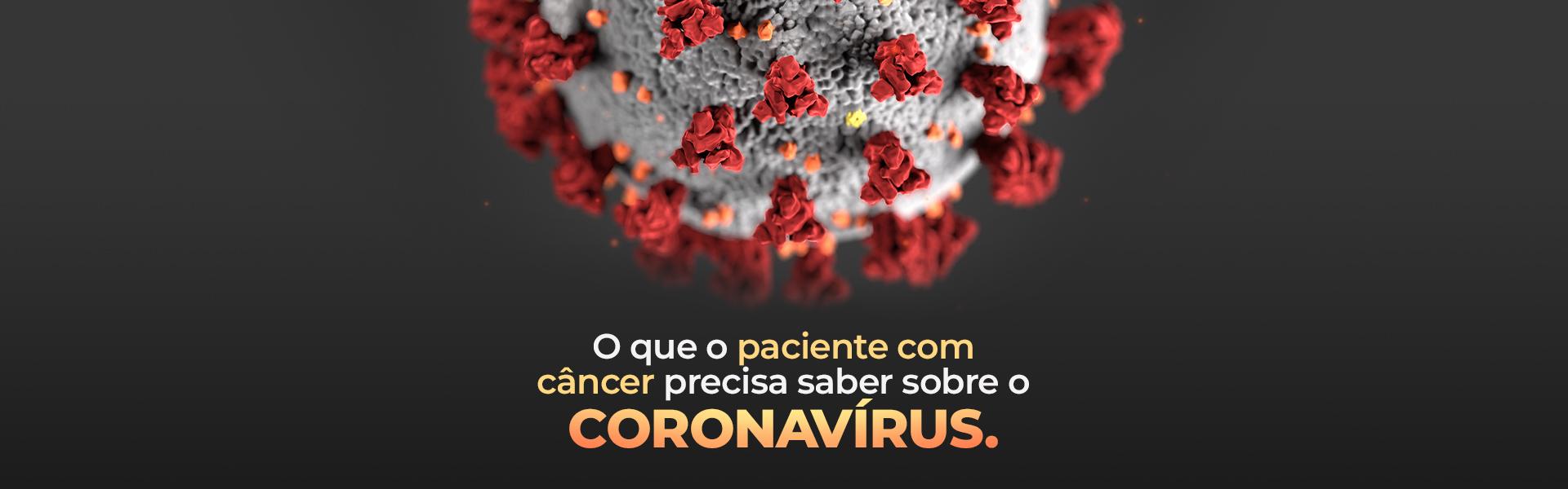 O que o paciente com câncer precisa saber sobre o Coronavírus